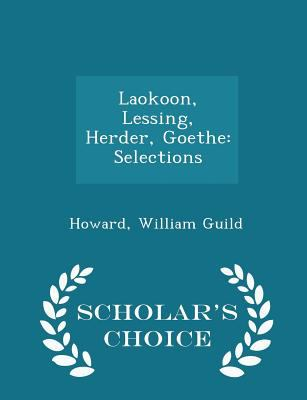 Laokoon, Lessing, Herder, Goethe: Selections - Scholar's Choice Edition