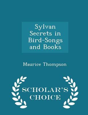 Sylvan Secrets in Bird-Songs and Books - Scholar's Choice Edition