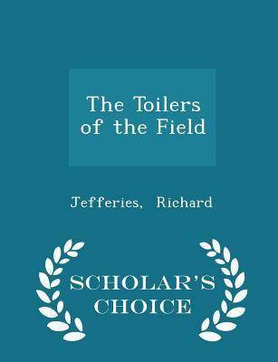 The Toilers of the Field - Scholar's Choice Edition