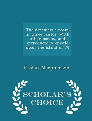 The dreamer; a poem in three cantos. With other poems, and introductory epistle upon the island of M - Scholar's Choice Edition