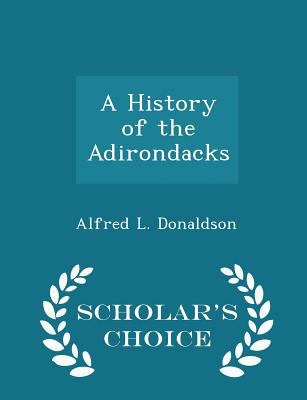 A History of the Adirondacks - Scholar's Choice Edition