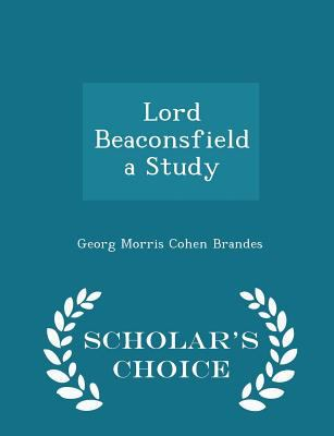 Lord Beaconsfield a Study - Scholar's Choice Edition