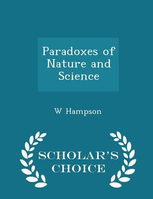 Paradoxes of Nature and Science - Scholar's Choice Edition