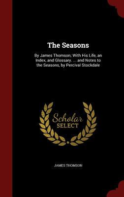 The Seasons: By James Thomson; With His Life, an Index, and Glossary. ... and Notes to the Seasons, by Percival Stockdale