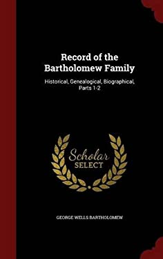 Record of the Bartholomew Family: Historical, Genealogical, Biographical, Parts 1-2