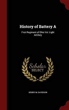 History of Battery A: First Regiment of Ohio Vol. Light Artillery