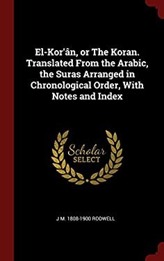 El-Kor'n, or The Koran. Translated From the Arabic, the Suras Arranged in Chronological Order, With Notes and Index