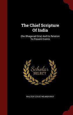 The Chief Scripture Of India: (the Bhagavad Gita) And Its Relation To Present Events
