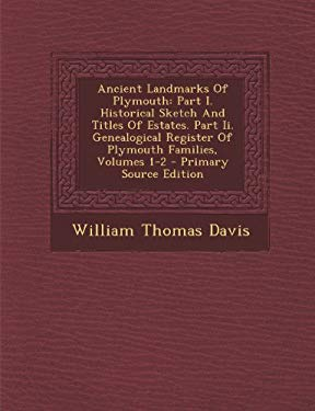 Ancient Landmarks Of Plymouth: Part I. Historical Sketch And Titles Of Estates. Part Ii. Genealogical Register Of Plymouth Families, Volumes 1-2 - Pri
