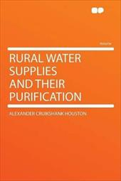 Rural Water Supplies and Their Purification 18031599