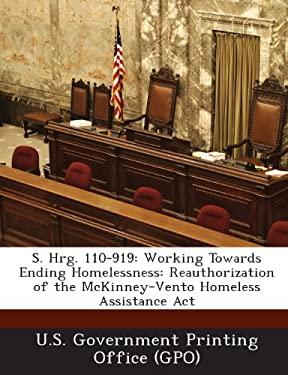S. Hrg. 110-919: Working Towards Ending Homelessness: Reauthorization of the McKinney-Vento Homeless Assistance ACT