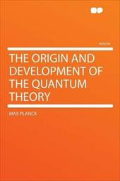 The Origin and Development of the Quantum Theory 18033979