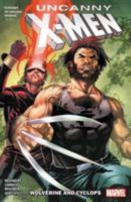 Uncanny X-Men: Wolverine and Cyclops Vol. 1 (Uncanny X-men: Cyclops and Wolverine)