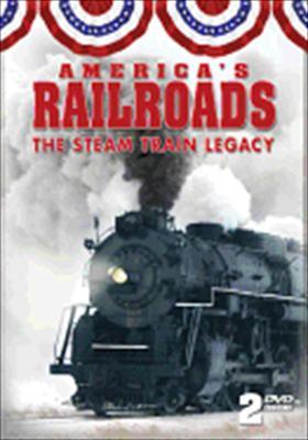 America's Railroads: The Steam Train Legacy