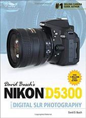 David Buschs Nikon D5300 Guide to Digital Slr Photography: 21443733