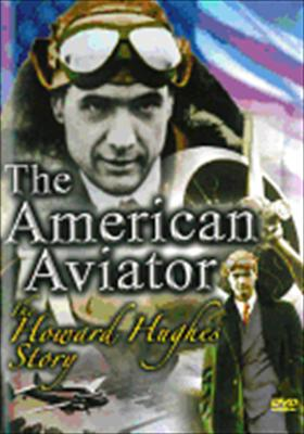 Howard Hughes: The American Aviator