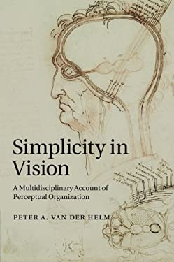 Simplicity in Vision: A Multidisciplinary Account of Perceptual Organization