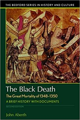 The Black Death, The Great Mortality of 1348-1350: A Brief History with Documents (Bedford Cultural Editions)