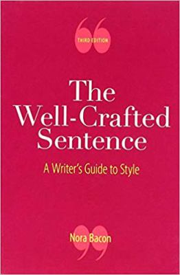 The Well-Crafted Sentence: A Writer's Guide to Style - 3rd Edition