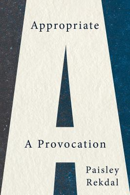 Appropriate: A Provocation