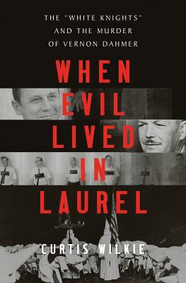 """When Evil Lived in Laurel: The """"White Knights"""" and the Murder of Vernon Dahmer"""