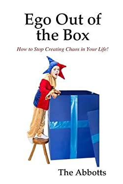 Ego Out of the Box - How to Stop Creating Chaos in Your Life!