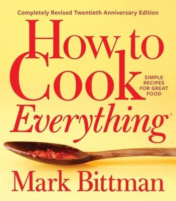 How to Cook EverythingCompletely Revised Twentieth Anniversary Edition: Simple Recipes for Great Food