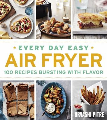Every Day Easy Air Fryer: 100 Recipes Bursting with Flavor as book, audiobook or ebook.