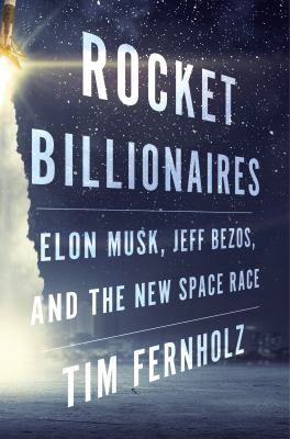Rocket Billionaires: Elon Musk, Jeff Bezos, and the New Space Race