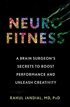 Neurofitness: A Brain Surgeons Secrets to Boost Performance and Unleash Creativity