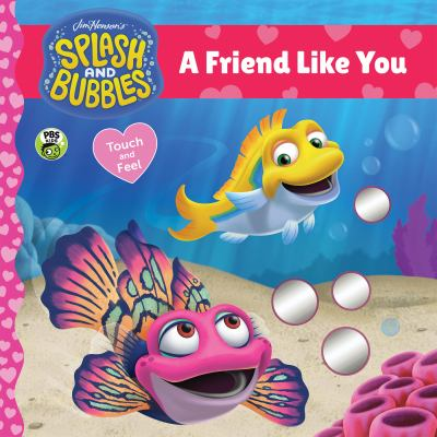 Splash and Bubbles: A Friend Like You touch-and-feel board book