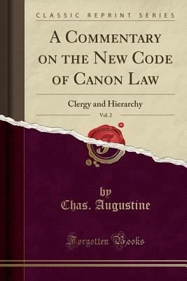 A Commentary on the New Code of Canon Law, Vol. 2: Clergy and Hierarchy (Classic Reprint)