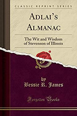 Adlai's Almanac: The Wit and Wisdom of Stevenson of Illinois (Classic Reprint)