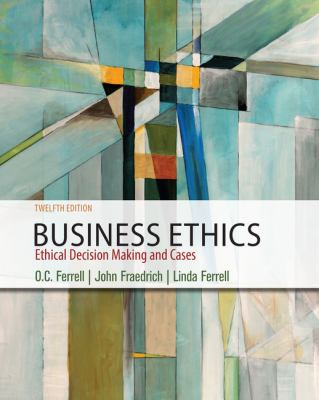 Business Ethics: Ethical Decision Making & Cases - 12th Edition