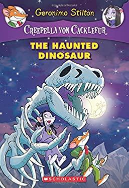 The Haunted Dinosaur (Creepella von Cacklefur #9): A Geronimo Stilton Adventure