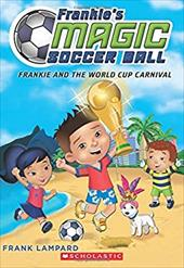 Frankie and the World Cup Carnival (Frankie's Magic Soccer Ball #6) 23740309
