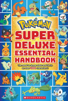 Super Deluxe Essential Handbook (Pokmon): The Need-to-Know Stats and Facts on Over 800 Characters