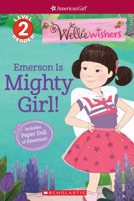 Emerson Is Mighty Girl! (Scholastic Reader, Level 2: WellieWishers by American Girl)