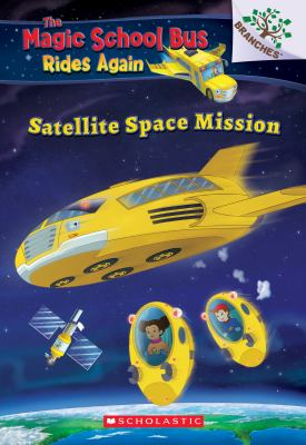Satellite Space Mission (The Magic School Bus: Rides Again: A Branches Book)