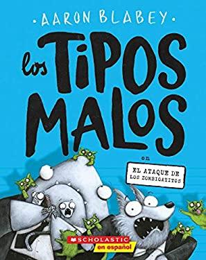 Los tipos malos en el ataque de los zombigatitos (4) (Spanish Edition)