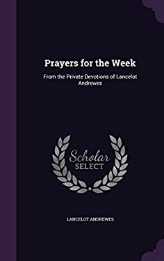 Prayers for the Week: From the Private Devotions of Lancelot Andrewes