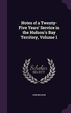 Notes of a Twenty-Five Years' Service in the Hudson's Bay Territory, Volume 1