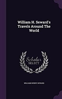 William H. Seward's Travels Around the World