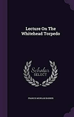 Lecture on the Whitehead Torpedo