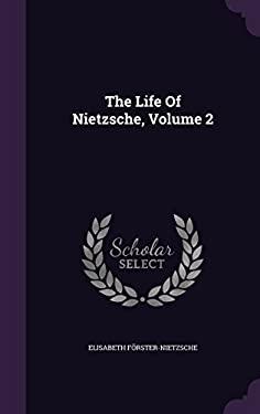 The Life of Nietzsche, Volume 2