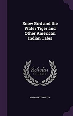 Snow Bird and the Water Tiger and Other American Indian Tales