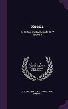 Russia: Its History and Condition to 1877 Volume 1