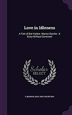 Love in Idleness: A Tale of Bar Harbor. Marion Darche: A Story Without Comment