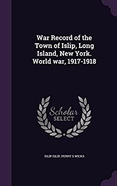 War Record of the Town of Islip, Long Island, New York. World War, 1917-1918