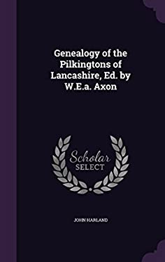 Genealogy of the Pilkingtons of Lancashire, Ed. by W.E.A. Axon
